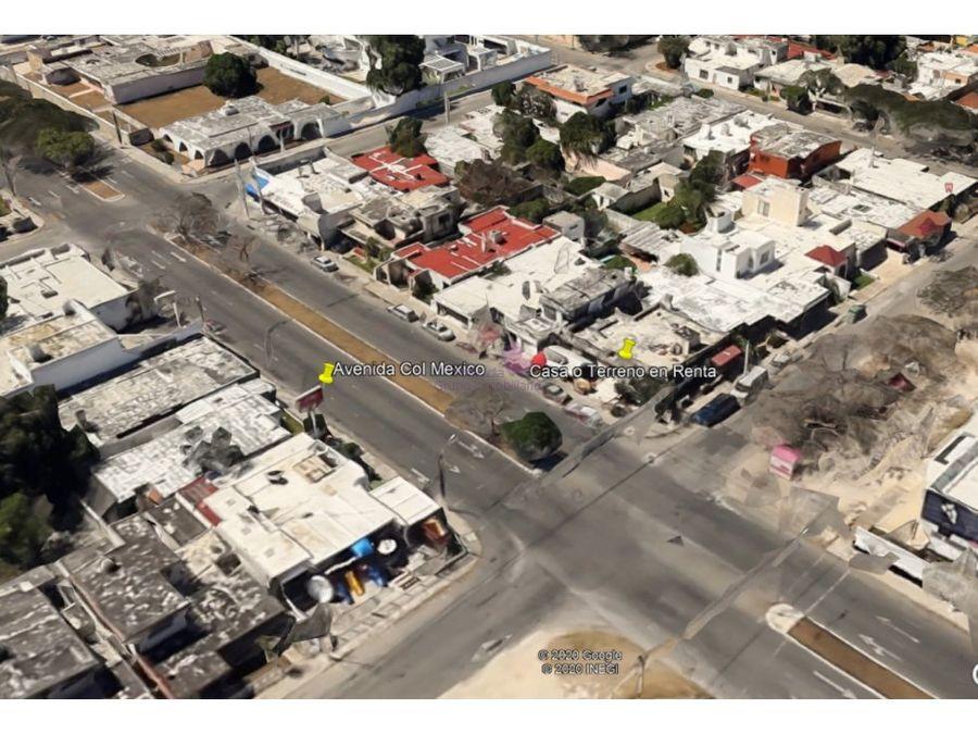 renta para negocio casa o terreno en col mexico norte merida