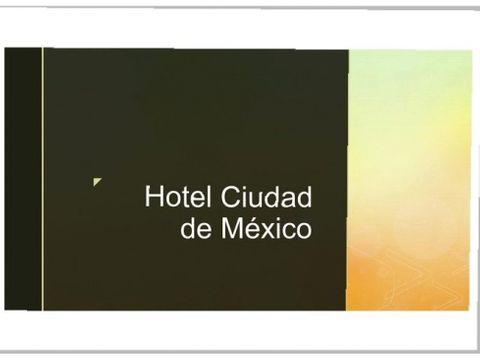 se vende hotel ciudad de mexico